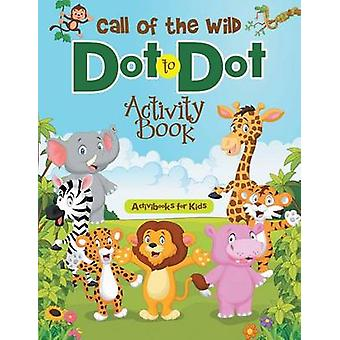 Call of the Wild Dot to Dot Activity Book von for Kids & Activibooks