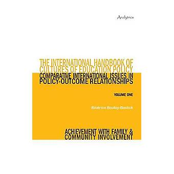 The International Handbook of Cultures of Education Policy Volume One Comparative International Issues in PolicyOutcome Relationships  Achievement with Family and Community Involvement by BoufoyBastick & Batrice