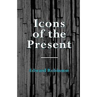 Icons of the Present by Robinson & Edward