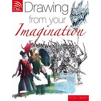 Drawing from your Imagination by Tiner & Ron