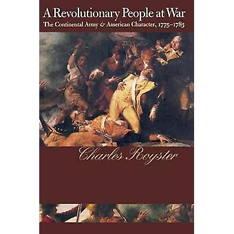 A Revolutionary People At War The Continental Army and American Character 17751783 by Royster & Charles
