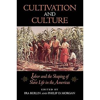 Cultivation and Culture Labor and the Shaping of Slave Life in the Americas by Berlin & Ira