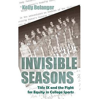 Invisible Seasons Title IX and the Fight for Equity in College Sports by Belanger & Kelly