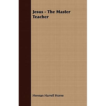 Jesus  The Master Teacher by Horne & Herman Harrell