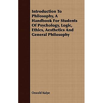 Introduction To Philosophy A Handbook For Students Of Psychology Logic Ethics Aesthetics And General Philosophy by Kulpe & Oswald