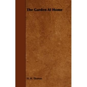 The Garden At Home by Thomas & H. H.