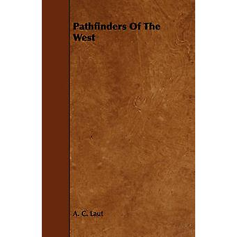 Pathfinders Of The West by Laut & A. C.