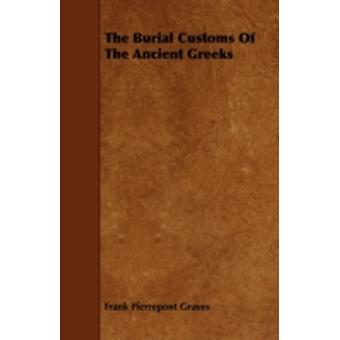 The Burial Customs Of The Ancient Greeks by Graves & Frank Pierrepont