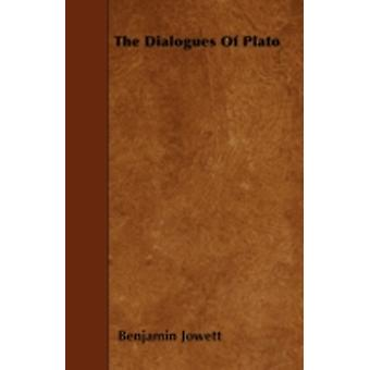 The Dialogues Of Plato by Jowett & Benjamin