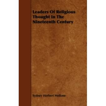 Leaders Of Religious Thought In The Nineteenth Century by Mellone & Sydney Herbert