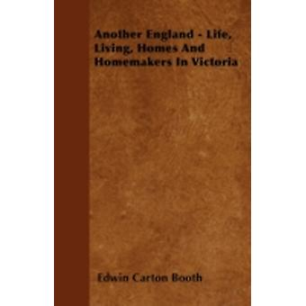Another England  Life Living Homes And Homemakers In Victoria by Booth & Edwin Carton
