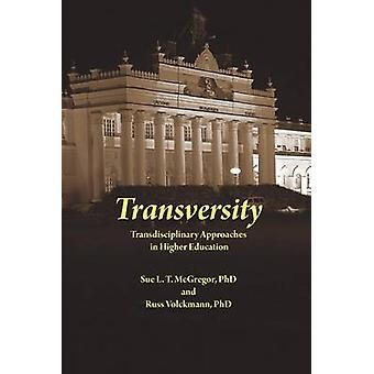 Transversity Transdisciplinary Approaches in Higher Education by McGregor & Sue L.T.