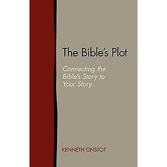 The Bibles Plot Connecting the Bibles Story to Your Story by Onstot & Kenneth