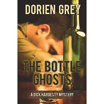 The Bottle Ghosts A Dick Hardesty Mystery 6 by Grey & Dorien