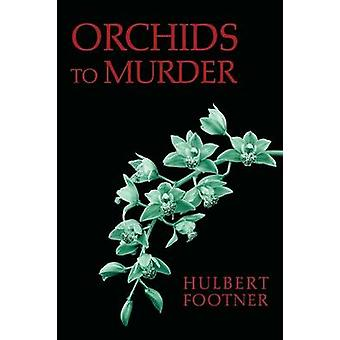 Orchids to Murder an Amos Lee Mappin Mystery by Footner & Hulbert