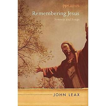 Remembering Jesus Sonnets and Songs by Leax & John