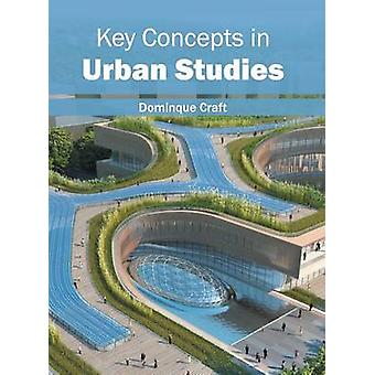 Key Concepts in Urban Studies by Craft & Dominque
