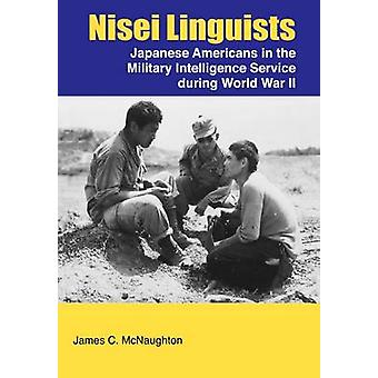 Nisei Linguists Japanese Americans in the Military Intelligence Service During World War II by McNaughton & James C.