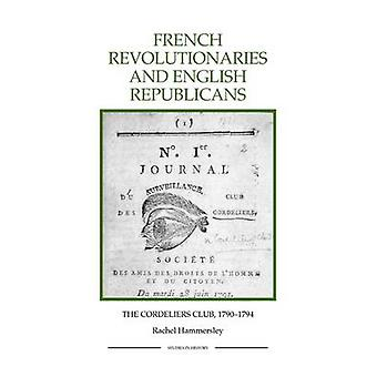 French Revolutionaries and English Republicans The Cordeliers Club 17901794 by Hammersley & Rachel
