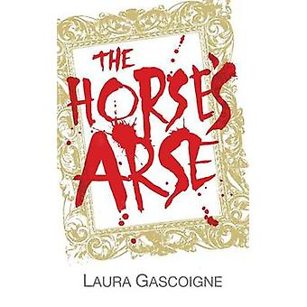 The Horses Arse by Gascoigne & Laura