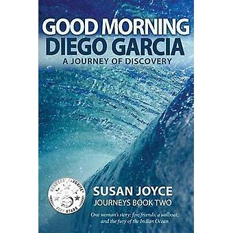 Good Morning Diego Garcia A Voyage of Discovery by Joyce & Susan