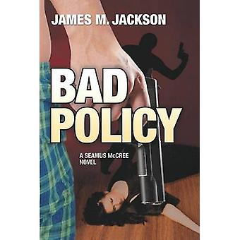 Bad Policy by Jackson & James M