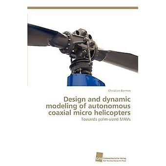 Design and dynamic modeling of autonomous coaxial micro helicopters by Bermes Christian