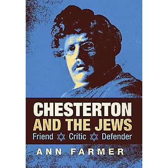 Chesterton and the Jews Friend Critic Defender by Farmer & Ann