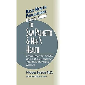 Users Guide to Saw Palmetto  Mens Health by Janson & M.D. & Michael