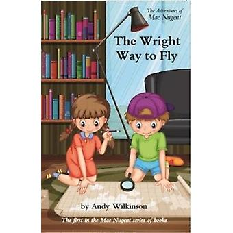 The Adventures of Mae Nugent  The Wright Way to Fly by Andy Wilkinson