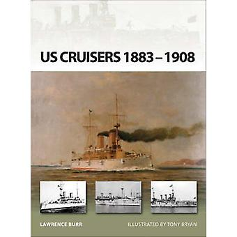 US Cruisers 18831908  The Birth of the Steel Navy by Lawrence Burr & Illustrated by Tony Bryan