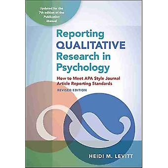 Reporting Qualitative Research in Psychology  How to Meet APA Style Journal Article Reporting Standards by Heidi M Levitt