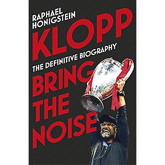 Klopp - Bring the Noise by Raphael Honigstein - 9780224100755 Book