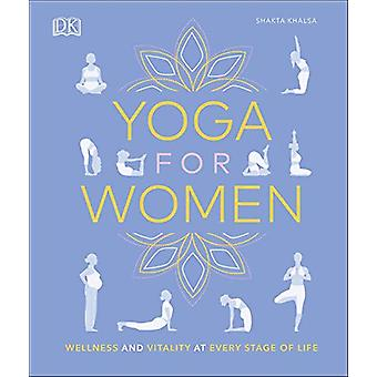 Yoga for Women - Wellness and Vitality at Every Stage of Life by Shakt