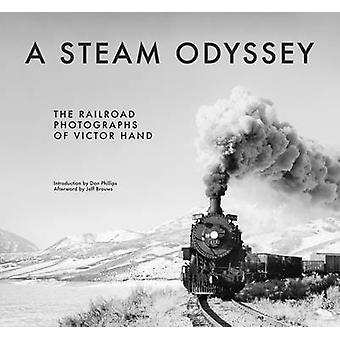 A Steam Odyssey - The Railroad Photographs of Victor Hand by Victor Ha