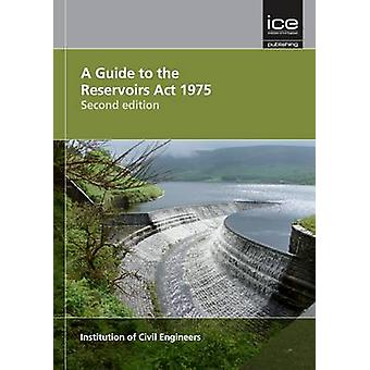 A Guide to the Reservoirs Act 1975 (2nd edition) by DEFRA - Instituti