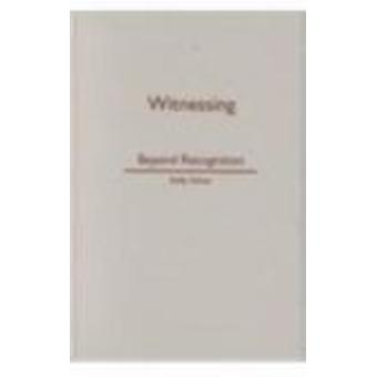 Witnessing - Beyond Recognition by Kelly Oliver - 9780816636273 Book