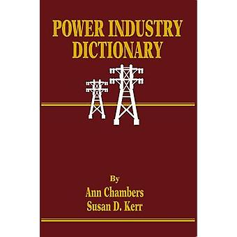 Power Industry Dictionary by Ann Chambers - Susan D. Kerr - 978087814