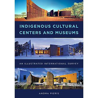 Indigenous Cultural Centers and Museums - An Illustrated International