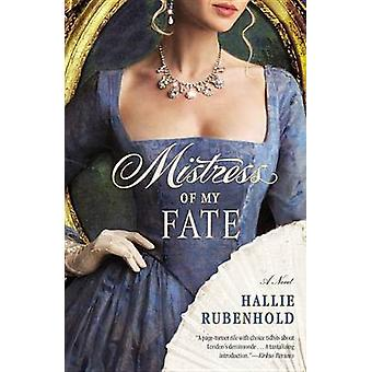 Mistress of My Fate by Hallie Rubenhold - 9781455511792 Book