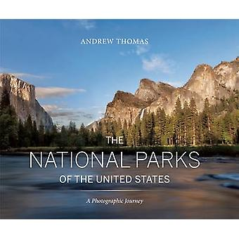 The National Parks of the United States - A Photographic Journey by An