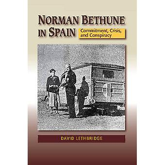 Norman Bethune in Spain - Commitment - Crisis & Conspiracy by David Le