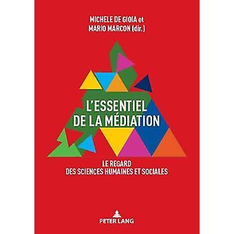L'Essentiel de la Mediation - Le Regard Des Sciences Humaines Et Socia