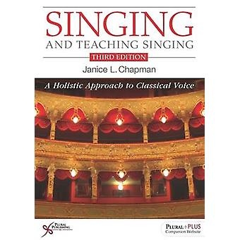 Singing and Teaching Singing - A Holistic Approach to Classical Voice