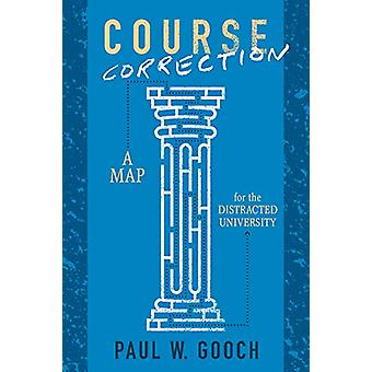 Course Correction - A Map for the Distracted University by Paul W. Goo