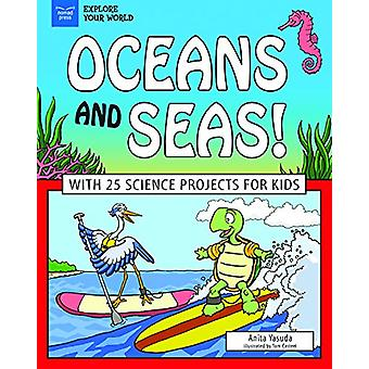 Oceans and Seas! - With 25 Science Projects for Kids by Anita Yasuda -