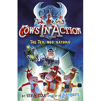 Cows in Action 1 The Termoonators by Steve Cole