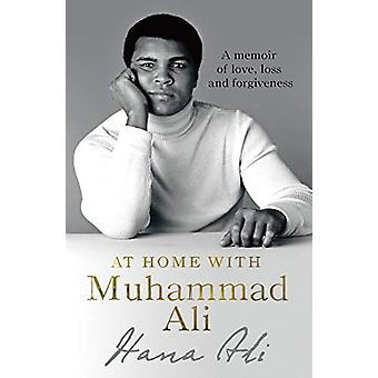 At Home with Muhammad Ali - A Memoir of Love - Loss and Forgiveness by