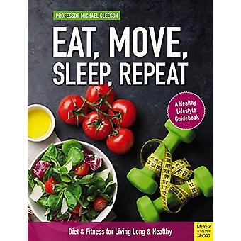 Eat - Move - Sleep - Repeat - Diet & Fitness for Living Long &