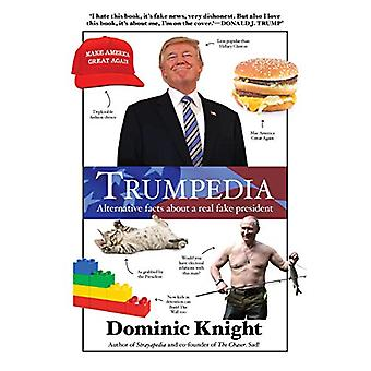 Trumpedia - Alternative facts about a real fake president by Dominic K